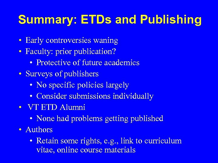 Summary: ETDs and Publishing • Early controversies waning • Faculty: prior publication? • Protective
