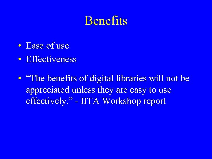 "Benefits • Ease of use • Effectiveness • ""The benefits of digital libraries will"