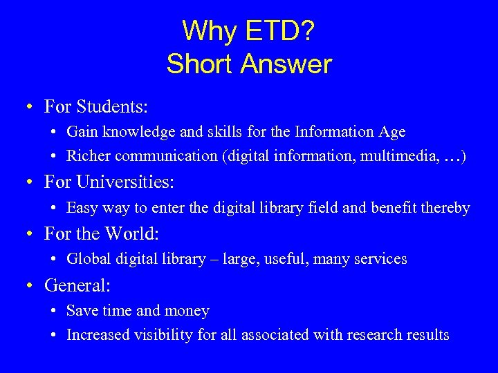Why ETD? Short Answer • For Students: • Gain knowledge and skills for the