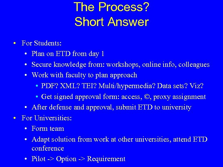 The Process? Short Answer • For Students: • Plan on ETD from day 1