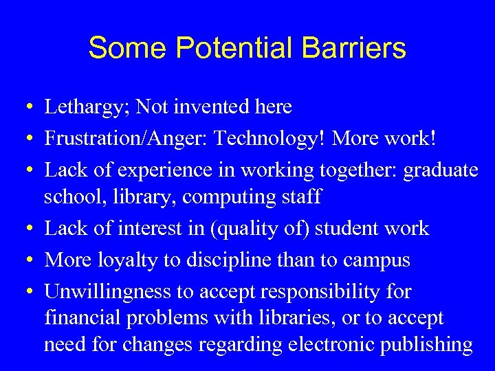 Some Potential Barriers • Lethargy; Not invented here • Frustration/Anger: Technology! More work! •
