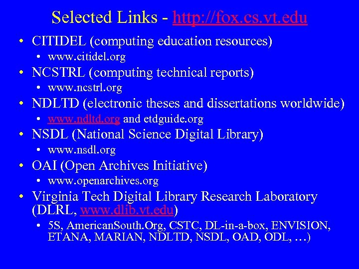 Selected Links - http: //fox. cs. vt. edu • CITIDEL (computing education resources) •