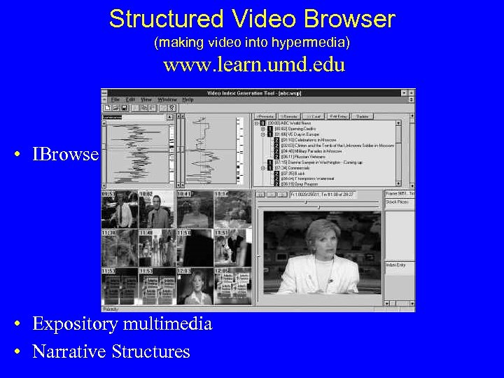 Structured Video Browser (making video into hypermedia) www. learn. umd. edu • IBrowse •