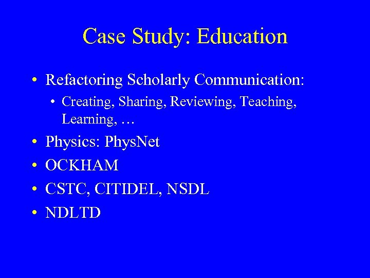 Case Study: Education • Refactoring Scholarly Communication: • Creating, Sharing, Reviewing, Teaching, Learning, …