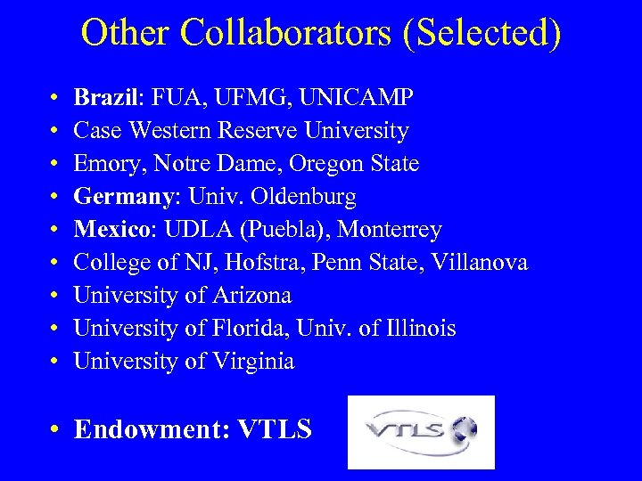 Other Collaborators (Selected) • • • Brazil: FUA, UFMG, UNICAMP Case Western Reserve University