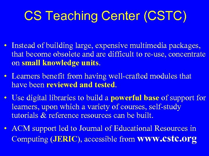 CS Teaching Center (CSTC) • Instead of building large, expensive multimedia packages, that become