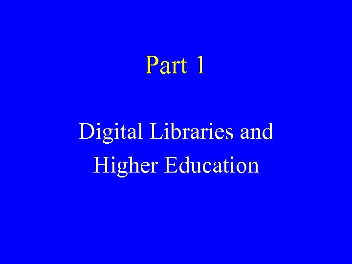 Part 1 Digital Libraries and Higher Education