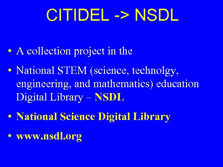 CITIDEL -> NSDL • A collection project in the • National STEM (science, technolgy,