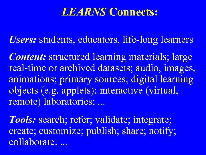 LEARNS Connects: Users: students, educators, life-long learners Content: structured learning materials; large real-time or
