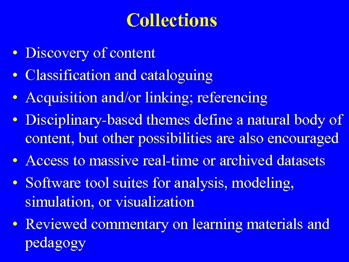 Collections • • Discovery of content Classification and cataloguing Acquisition and/or linking; referencing Disciplinary-based