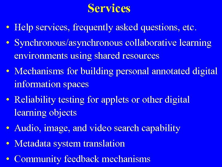 Services • Help services, frequently asked questions, etc. • Synchronous/asynchronous collaborative learning environments using