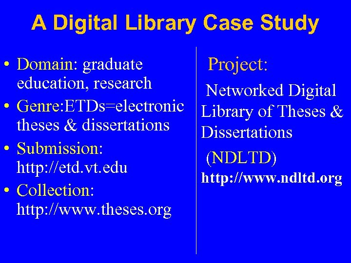 A Digital Library Case Study • Domain: graduate education, research • Genre: ETDs=electronic theses
