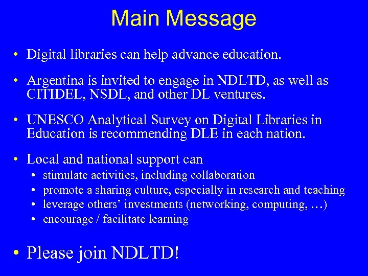 Main Message • Digital libraries can help advance education. • Argentina is invited to