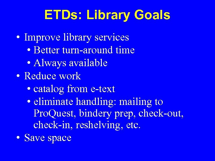ETDs: Library Goals • Improve library services • Better turn-around time • Always available