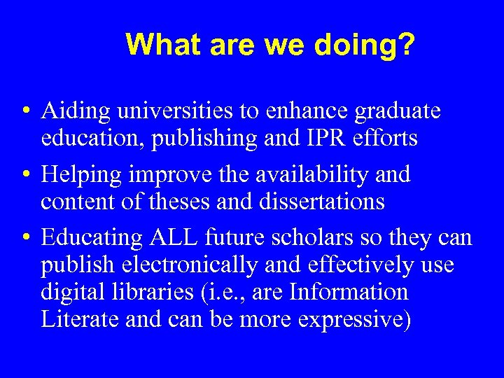 What are we doing? • Aiding universities to enhance graduate education, publishing and IPR