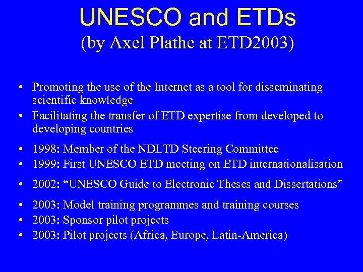 UNESCO and ETDs (by Axel Plathe at ETD 2003) • Promoting the use of