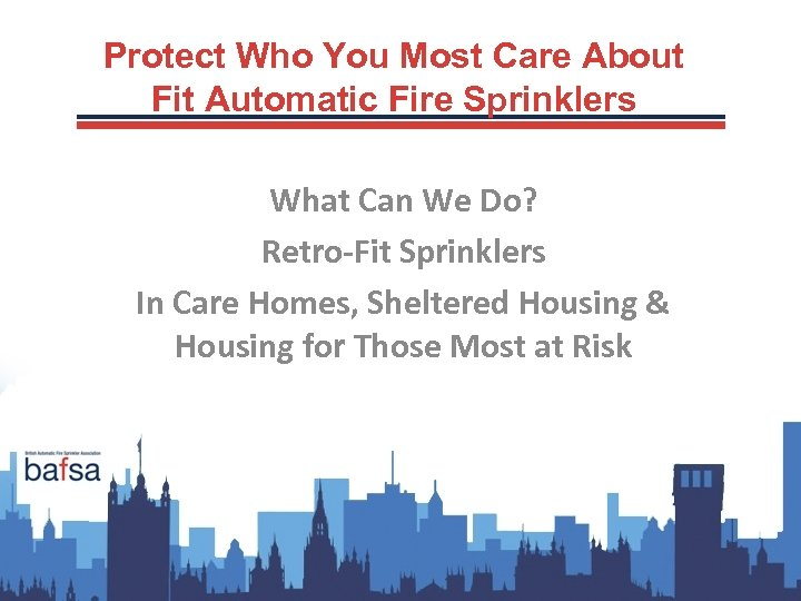 Protect Who You Most Care About Fit Automatic Fire Sprinklers What Can We Do?