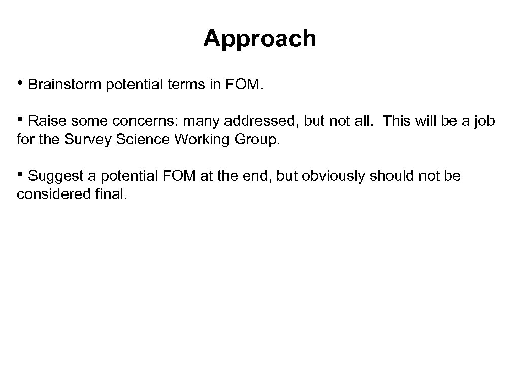 Approach • Brainstorm potential terms in FOM. • Raise some concerns: many addressed, but