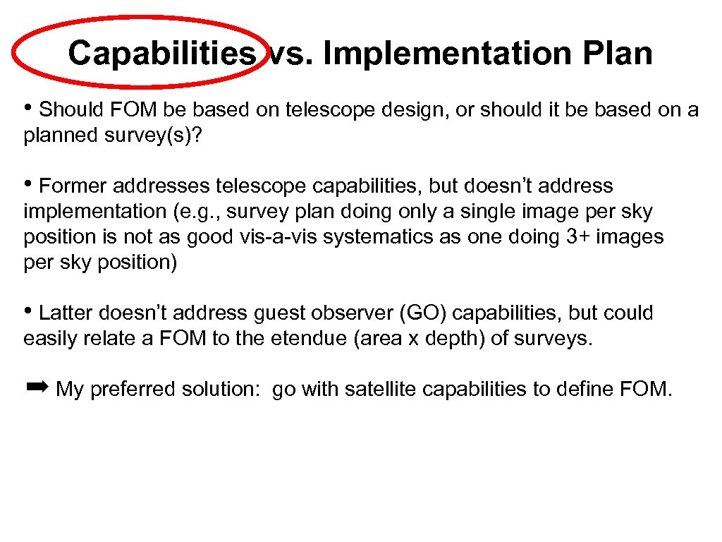 Capabilities vs. Implementation Plan • Should FOM be based on telescope design, or should