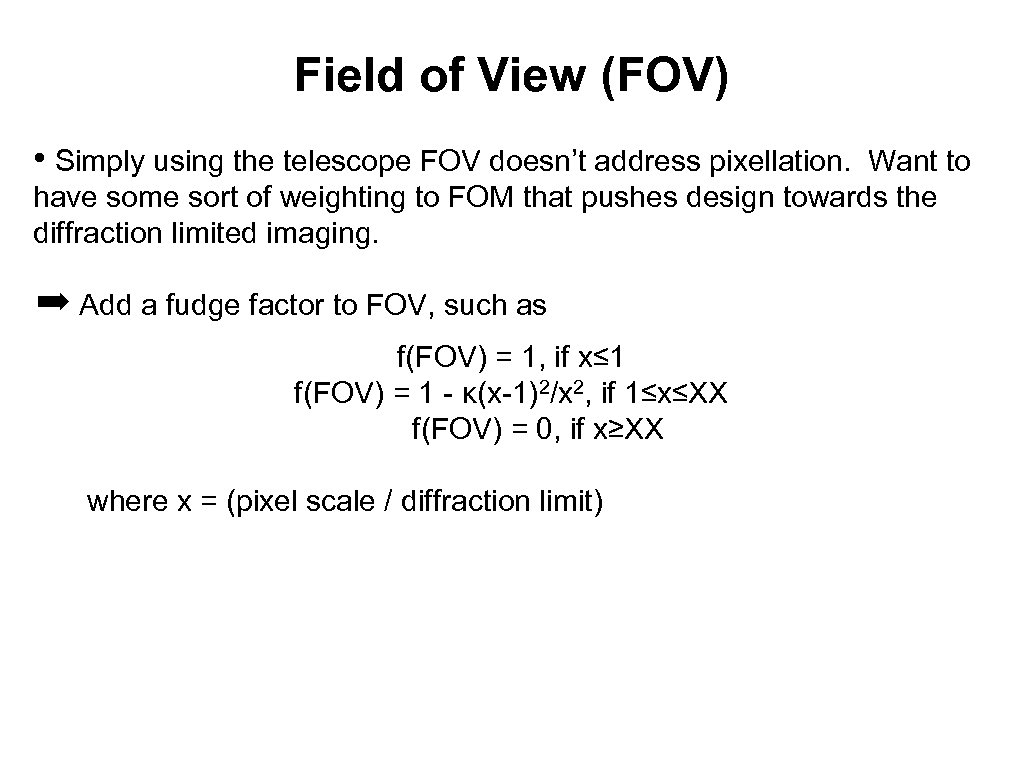 Field of View (FOV) • Simply using the telescope FOV doesn't address pixellation. Want