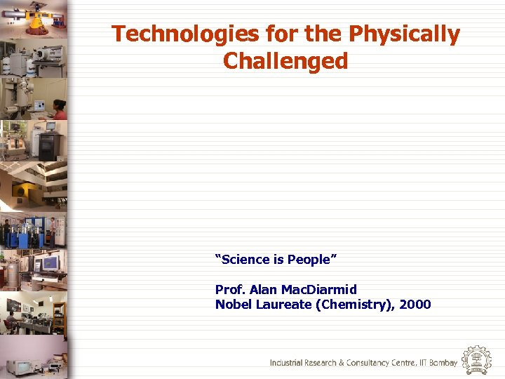 "Technologies for the Physically Challenged ""Science is People"" Prof. Alan Mac. Diarmid Nobel Laureate"