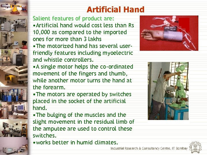 Artificial Hand Salient features of product are: • Artificial hand would cost less than