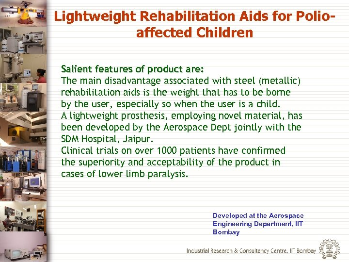 Lightweight Rehabilitation Aids for Polioaffected Children Salient features of product are: The main disadvantage