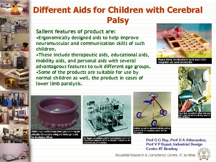 Different Aids for Children with Cerebral Palsy Salient features of product are: • Ergonomically