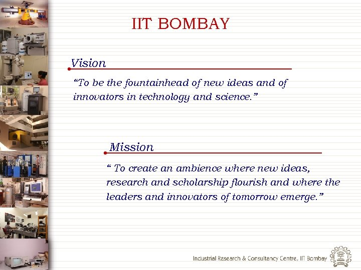 "IIT BOMBAY Vision ""To be the fountainhead of new ideas and of innovators in"