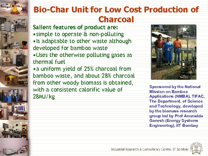 Bio-Char Unit for Low Cost Production of Charcoal Salient features of product are: •