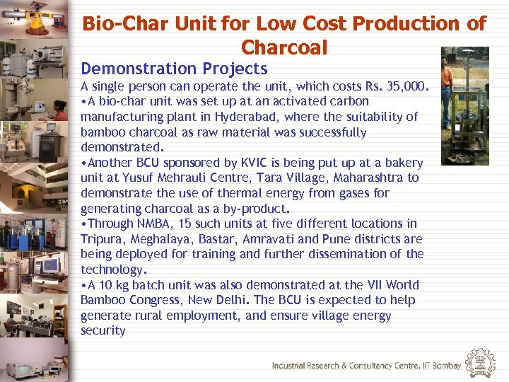 Bio-Char Unit for Low Cost Production of Charcoal Demonstration Projects A single person can