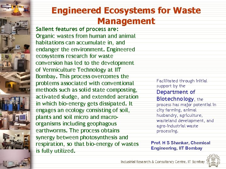 Engineered Ecosystems for Waste Management Salient features of process are: Organic wastes from human