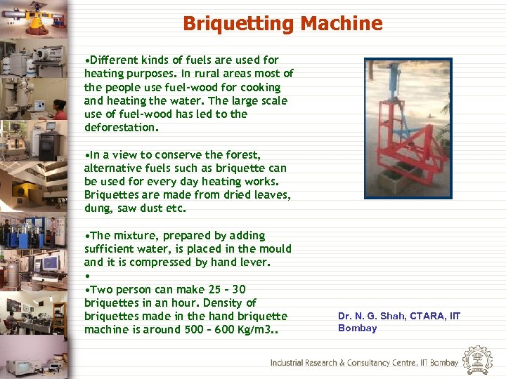 Briquetting Machine • Different kinds of fuels are used for heating purposes. In rural