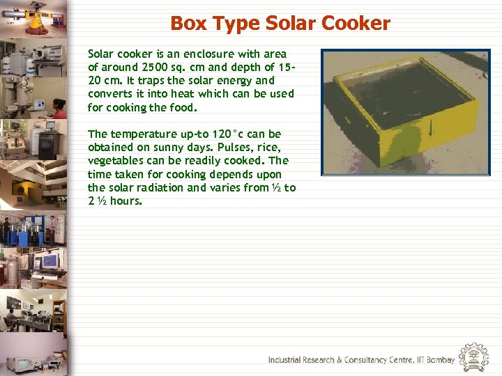 Box Type Solar Cooker Solar cooker is an enclosure with area of around 2500