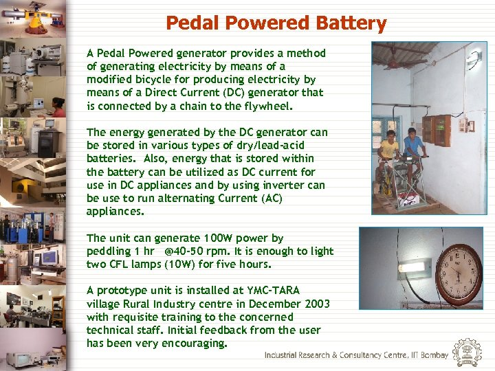 Pedal Powered Battery A Pedal Powered generator provides a method of generating electricity by