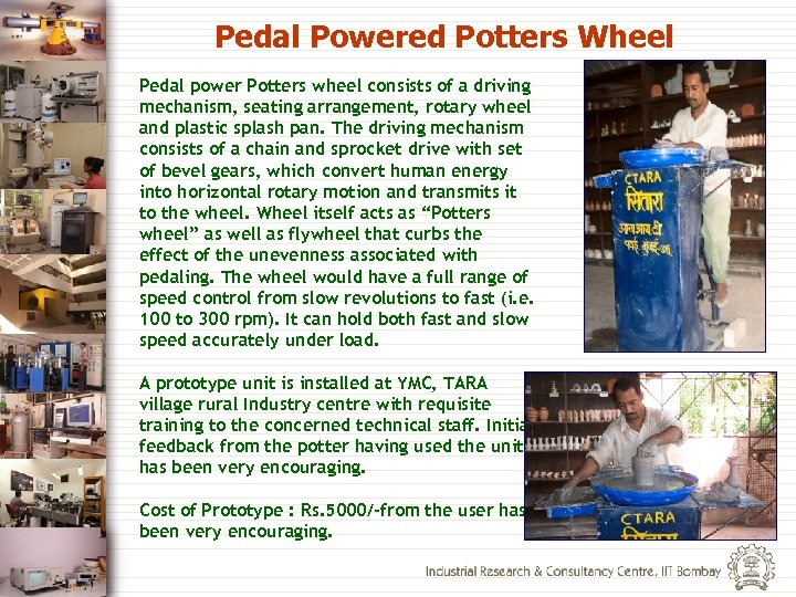 Pedal Powered Potters Wheel Pedal power Potters wheel consists of a driving mechanism, seating