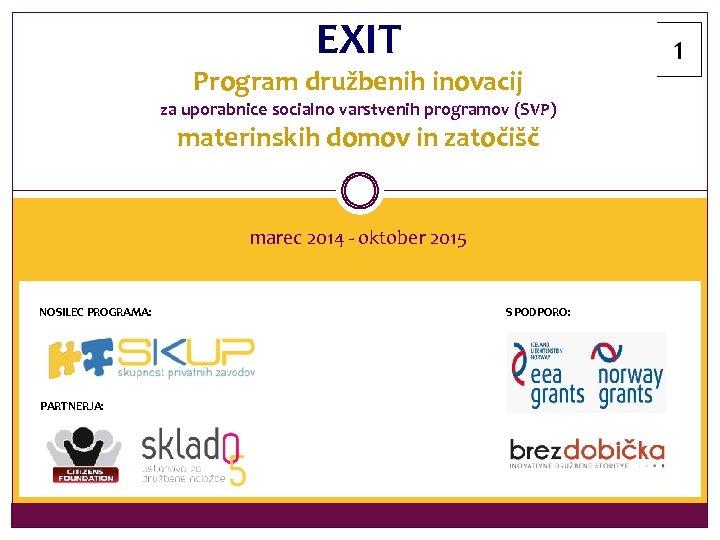 EXIT Program družbenih inovacij za uporabnice socialno varstvenih programov (SVP) materinskih domov in zatočišč