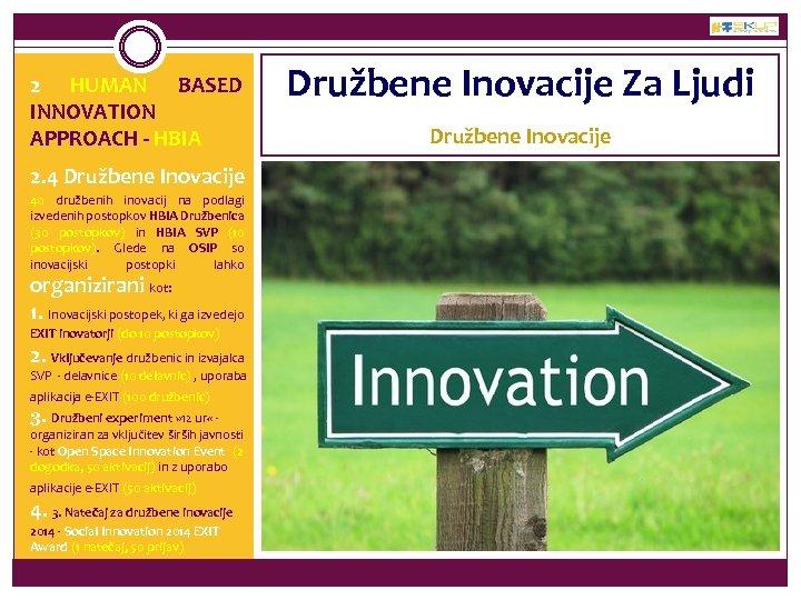 2 HUMAN BASED INNOVATION APPROACH - HBIA 2. 4 Družbene Inovacije 40 družbenih inovacij