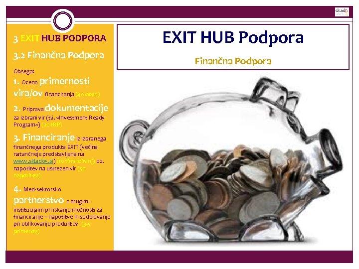3 EXIT HUB PODPORA 3. 2 Finančna Podpora Obsega: 1. Oceno primernosti vira/ov financiranja