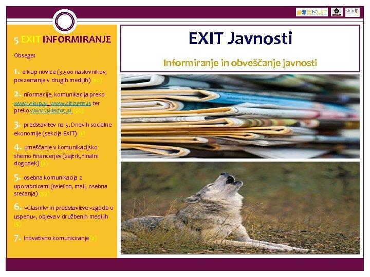 5 EXIT INFORMIRANJE Obsega: 1. e-Kup novice (3. 500 naslovnikov, povzemanje v drugih medijih)
