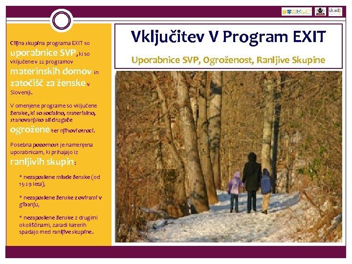 Ciljna skupina programa EXIT so Vključitev V Program EXIT vključene v 22 programov Uporabnice