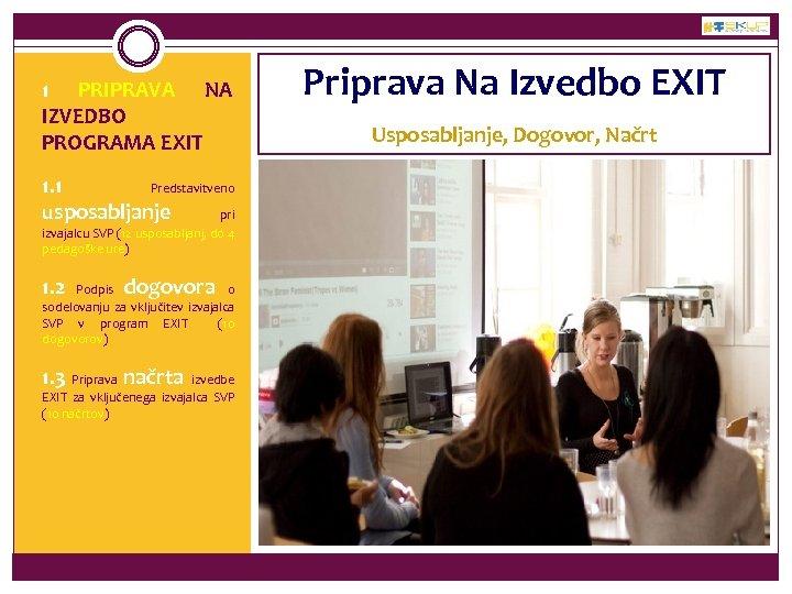 1 PRIPRAVA NA IZVEDBO PROGRAMA EXIT 1. 1 Predstavitveno usposabljanje pri izvajalcu SVP (12