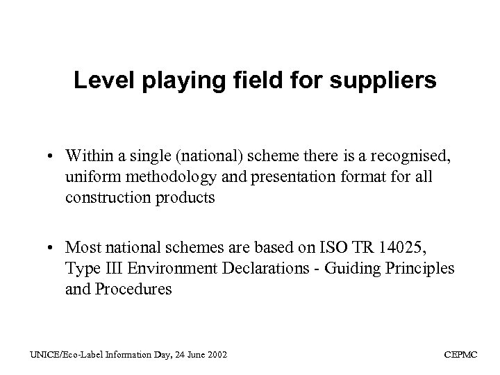 Level playing field for suppliers • Within a single (national) scheme there is a
