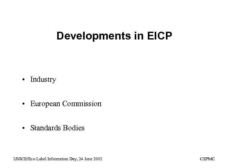 Developments in EICP • Industry • European Commission • Standards Bodies UNICE/Eco-Label Information Day,
