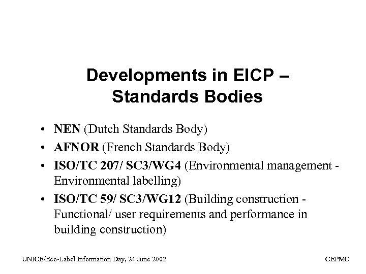 Developments in EICP – Standards Bodies • NEN (Dutch Standards Body) • AFNOR (French