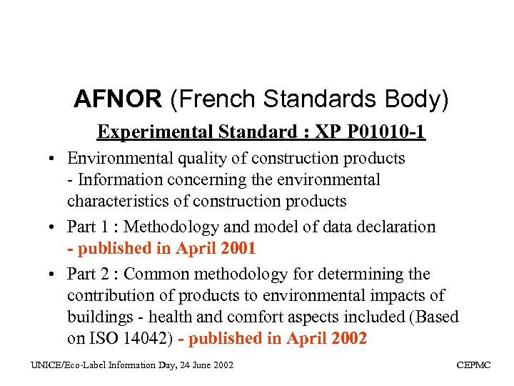 AFNOR (French Standards Body) Experimental Standard : XP P 01010 -1 • Environmental quality