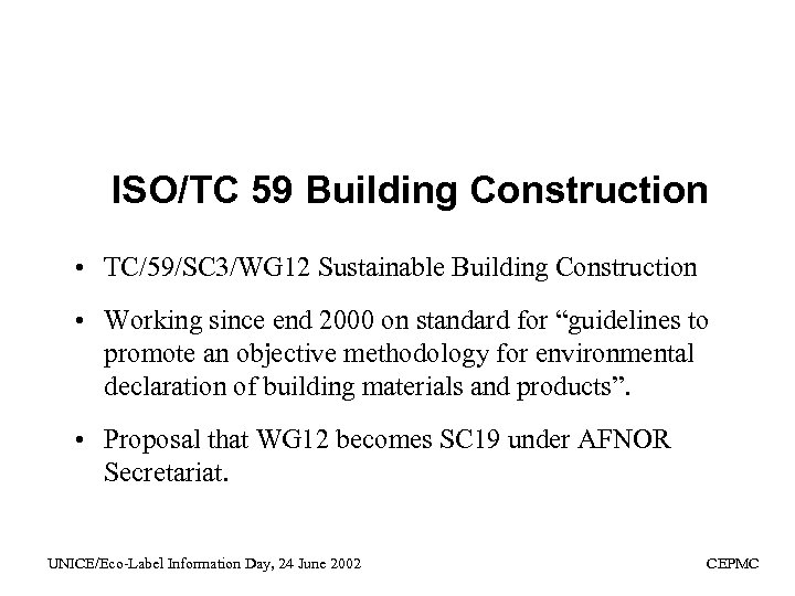 ISO/TC 59 Building Construction • TC/59/SC 3/WG 12 Sustainable Building Construction • Working since