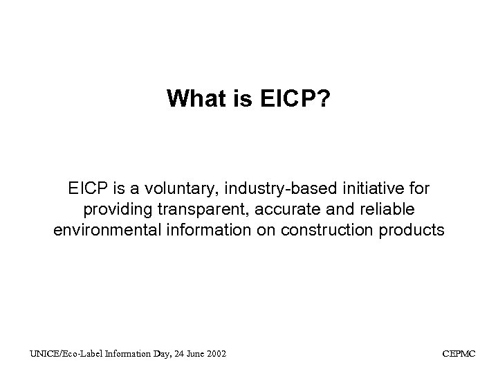 What is EICP? EICP is a voluntary, industry-based initiative for providing transparent, accurate and