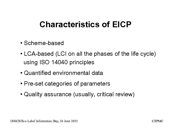 Characteristics of EICP • Scheme-based • LCA-based (LCI on all the phases of the