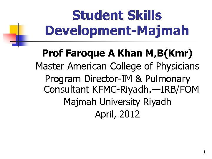 Student Skills Development-Majmah Prof Faroque A Khan M, B(Kmr) Master American College of Physicians